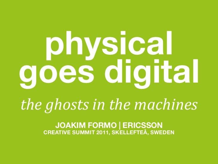 "physicalgoes digital!""#$%""&!$()$!""#$*+,""()#      JOAKIM FORMO | ERICSSON   CREATIVE SUMMIT 2011, SKELLEFTEÅ, SWEDEN"