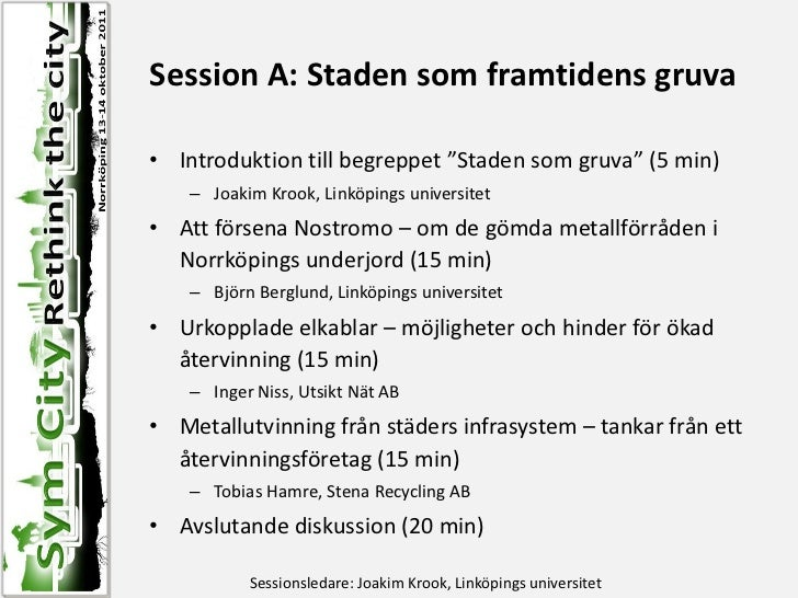 """Session A: Staden som framtidens gruva• Introduktion till begreppet """"Staden som gruva"""" (5 min)    – Joakim Krook, Linköpin..."""