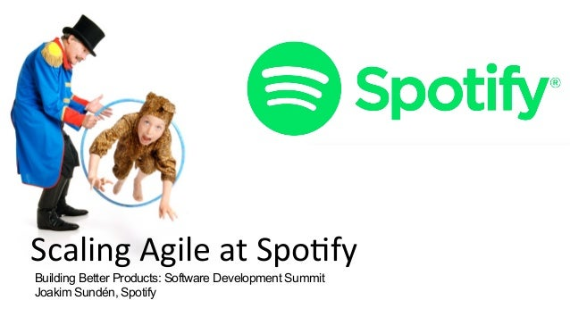 1Section name Scaling  Agile  at  Spo.fy   Building Better Products: Software Development Summit Joakim Sundén, Sp...