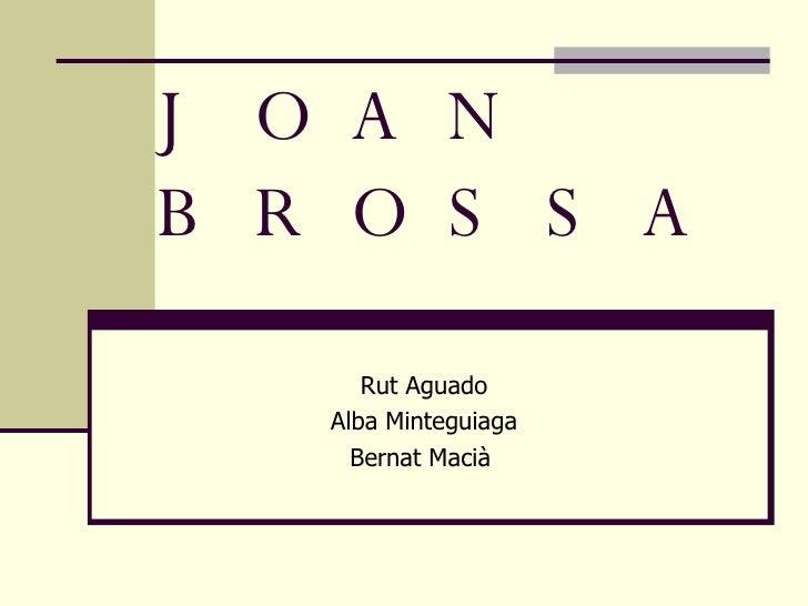JOAN BROSSA Rut Aguado Alba Minteguiaga Bernat Macià