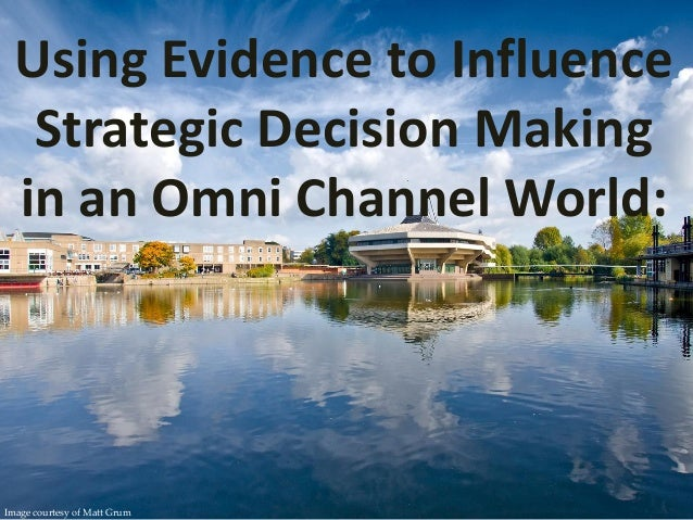 Using Evidence to Influence  Strategic Decision Making in an Omni Channel World:  Image courtesy of Matt Grum