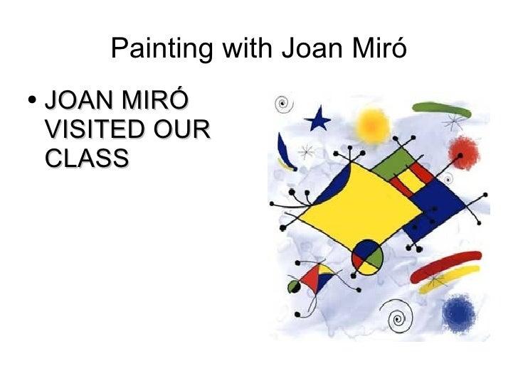 Painting with Joan Miró <ul><li>JOAN MIRÓ VISITED OUR CLASS </li></ul>