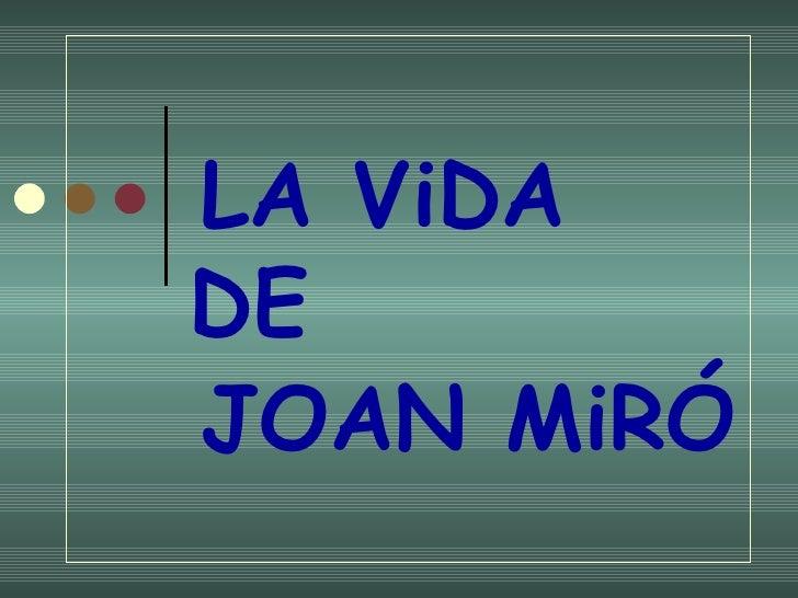 LA ViDA    DE   JOAN MiRÓ