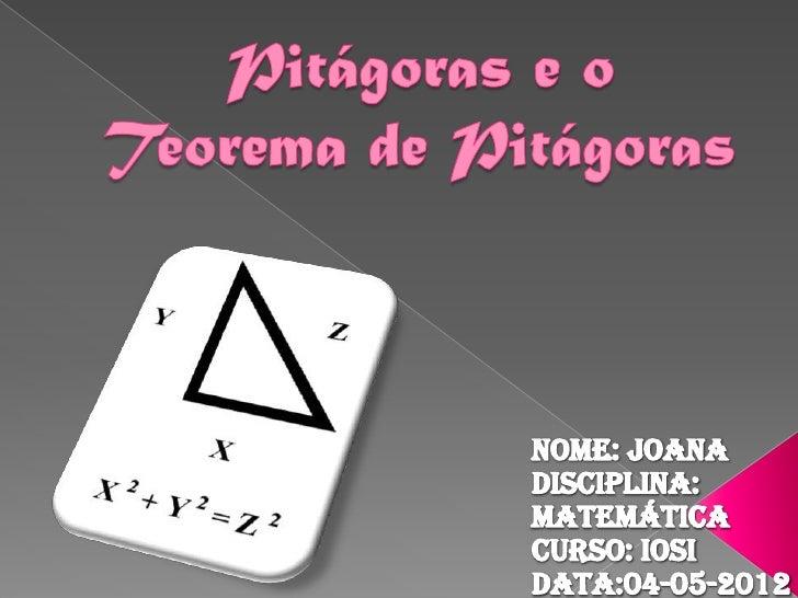    Pitágoras foi um importante    matemático e filósofo grego. Nasceu no    ano de 570 a .C na ilha de Samos, na    regiã...