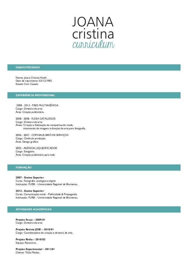 JOANA cristina curriculum  DADOS PESSOAIS  Nome: Joana Cristina Hoeft Data de nascimento: 03/12/1985 Estado Civil: Casada ...