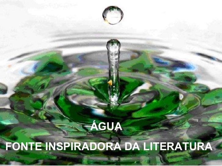 ÁGUA FONTE INSPIRADORA DA LITERATURA