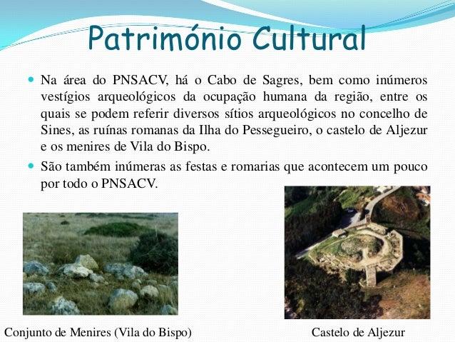 Património Cultural Na área do PNSACV, há o Cabo de Sagres, bem como inúmerosvestígios arqueológicos da ocupação humana d...