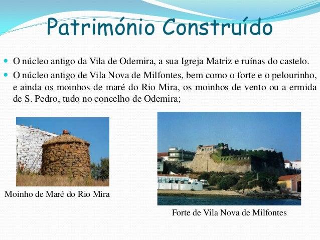 Património Construído O núcleo antigo da Vila de Odemira, a sua Igreja Matriz e ruínas do castelo. O núcleo antigo de Vi...