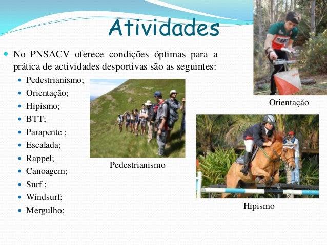 Atividades No PNSACV oferece condições óptimas para aprática de actividades desportivas são as seguintes: Pedestrianismo...