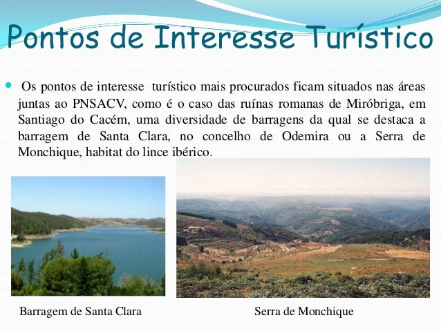 Pontos de Interesse Turístico Os pontos de interesse turístico mais procurados ficam situados nas áreasjuntas ao PNSACV, ...