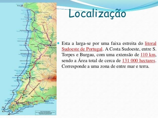 Localização Esta a larga-se por uma faixa estreita do litoralSudoeste de Portugal. A Costa Sudoeste, entre S.Torpes e Bur...