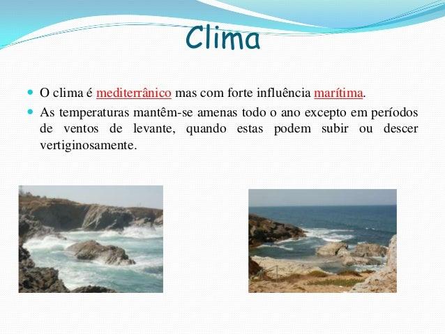 Clima O clima é mediterrânico mas com forte influência marítima. As temperaturas mantêm-se amenas todo o ano excepto em ...