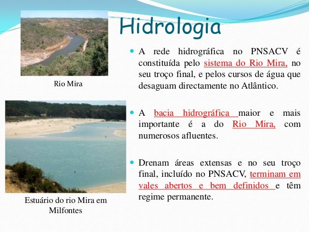 Hidrologia A rede hidrográfica no PNSACV éconstituída pelo sistema do Rio Mira, noseu troço final, e pelos cursos de água...
