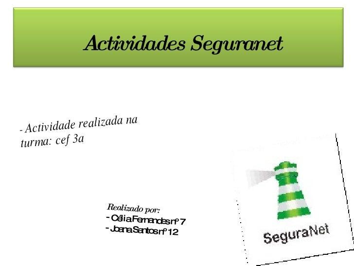 Actividades Seguranet -  Actividade realizada na turma: cef 3a <ul><li>Realizado por: </li></ul><ul><li>Célia Fernandes nº...