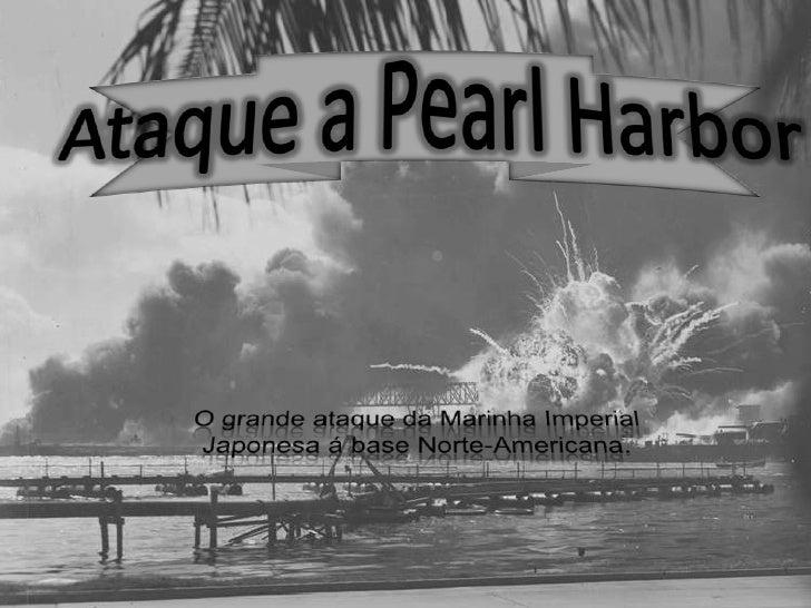 Afinal o que é               Pearl Harbor?   Em 11 de Novembro de 1909 os Estados Unidos criaram uma base militar situada ...