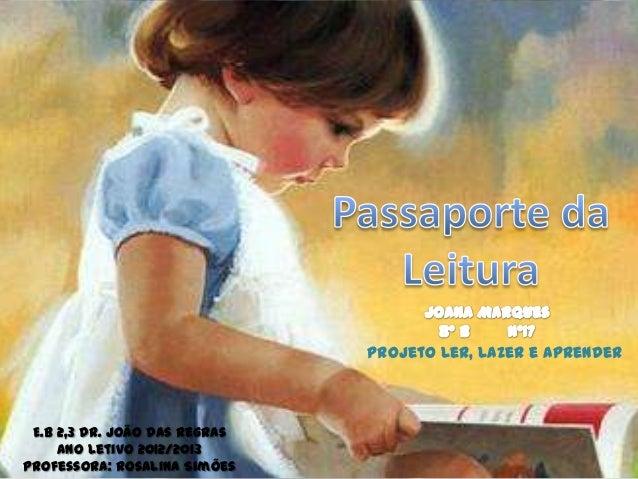 Projeto Ler, Lazer e Aprender E.B 2,3 Dr. João das Regras     Ano Letivo 2012/2013Professora: Rosalina Simões