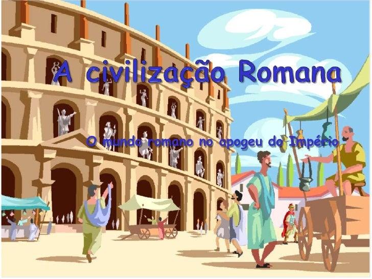A civilização Romana<br />O mundo romano no apogeu do Império<br />