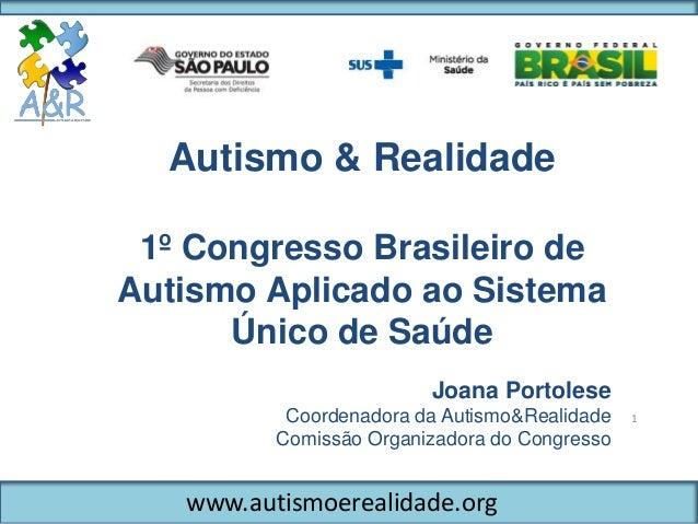 www.autismoerealidade.org Autismo & Realidade 1º Congresso Brasileiro de Autismo Aplicado ao Sistema Único de Saúde 1 Joan...