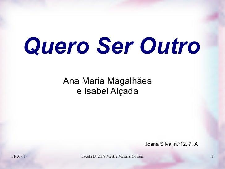 Quero Ser Outro           Ana Maria Magalhães             e Isabel Alçada                                                 ...