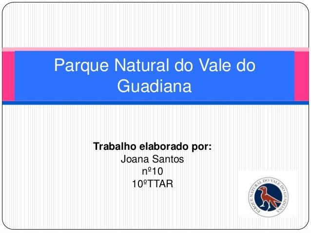 Trabalho elaborado por:Joana Santosnº1010ºTTARParque Natural do Vale doGuadiana