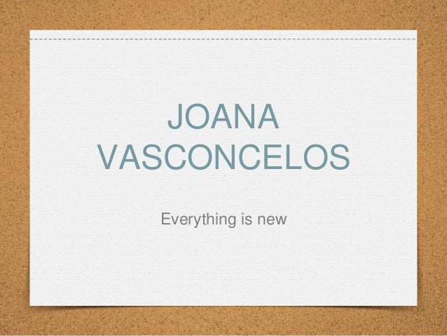 JOANAVASCONCELOSEverything is new