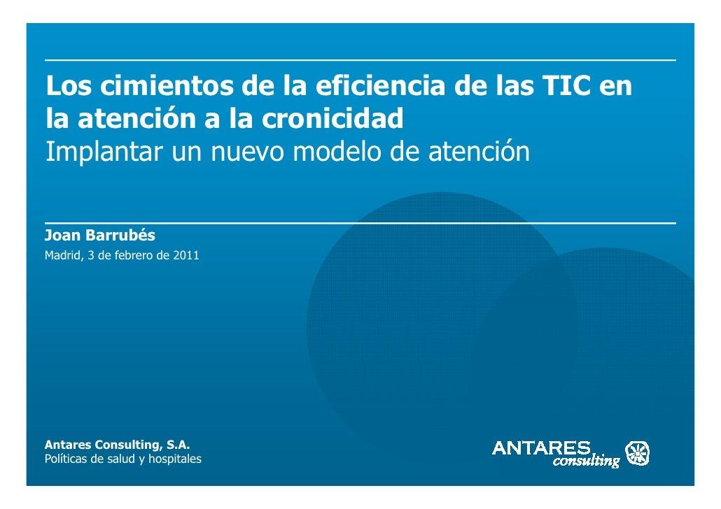 Los cimientos de la eficiencia de las TIC enla atención a la cronicidadImplantar un nuevo modelo de atenciónJoan BarrubésM...
