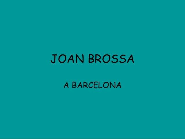JOAN BROSSA A BARCELONA