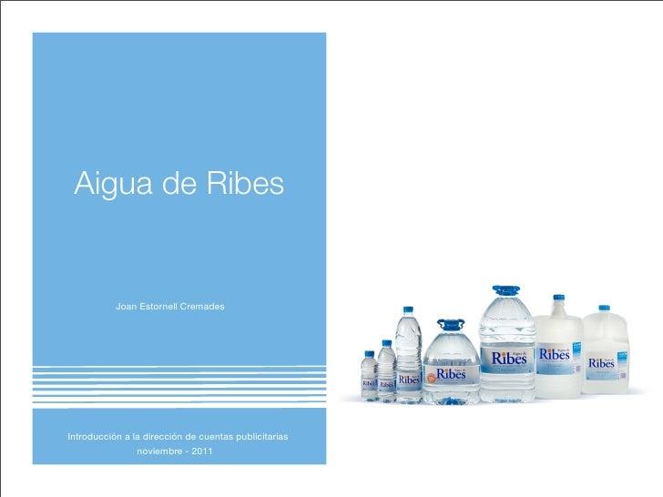 Aigua de Ribes           Joan Estornell CremadesIntroducción a la dirección de cuentas publicitarias                noviem...