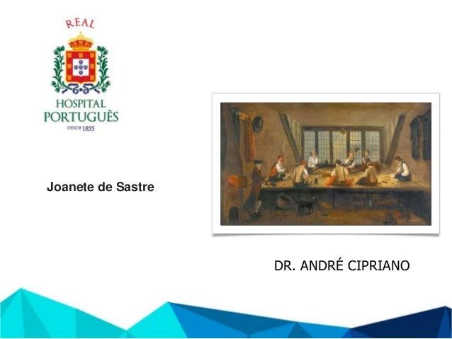 DR. ANDRÉ CIPRIANO Joanete de Sastre