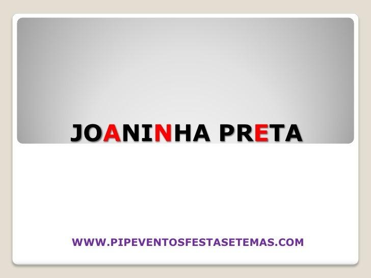 JOANINHA PRETA    WWW.PIPEVENTOSFESTASETEMAS.COM