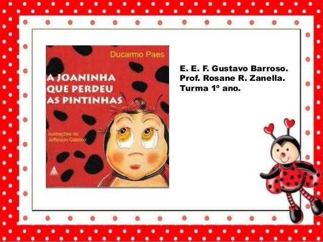 E. E. F. Gustavo Barroso. Prof. Rosane R. Zanella. Turma 1º ano.