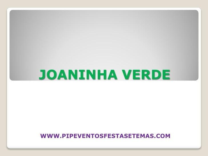 JOANINHA VERDE    WWW.PIPEVENTOSFESTASETEMAS.COM