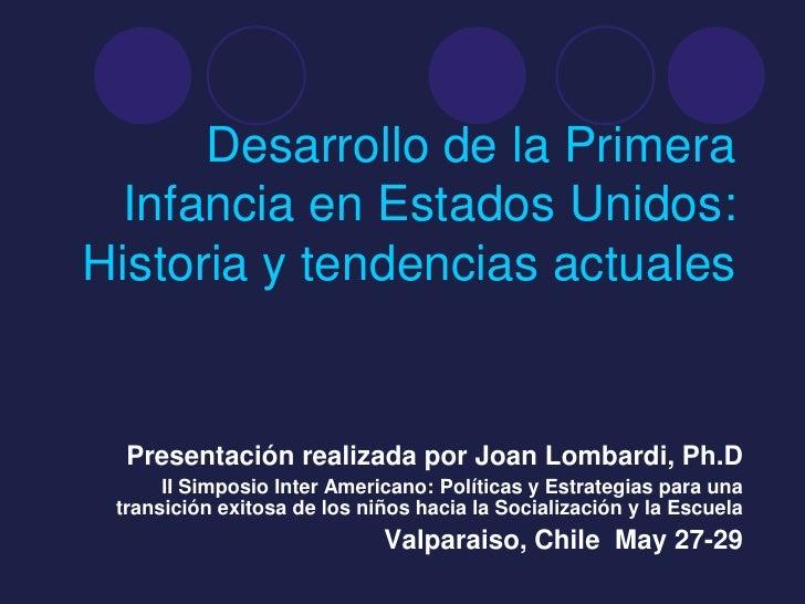 Desarrollo de la Primera  Infancia en Estados Unidos: Historia y tendencias actuales     Presentación realizada por Joan L...