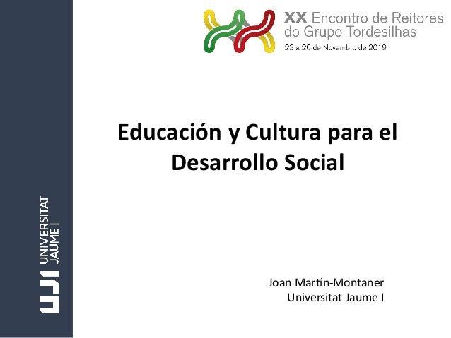 Educación y Cultura para el Desarrollo Social Joan Martín-Montaner Universitat Jaume I