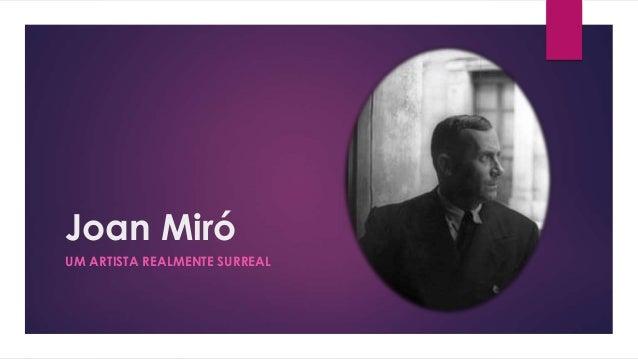 Joan Miró UM ARTISTA REALMENTE SURREAL