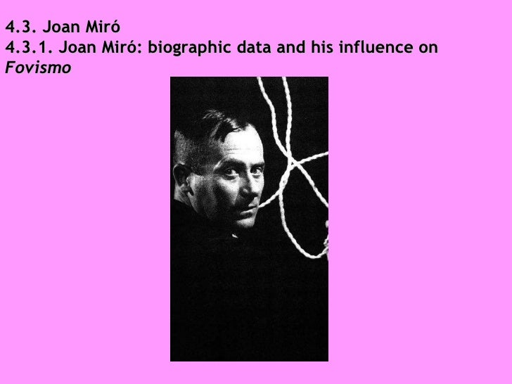 4.3. Joan Miró 4.3.1. Joan Miró: biographic data and his influence on  Fovismo