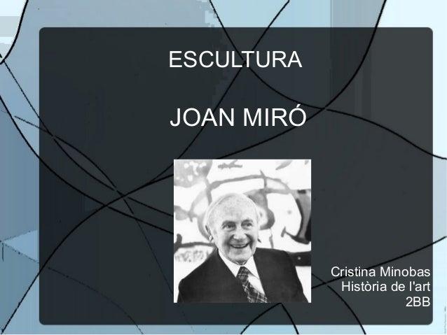 ESCULTURA JOAN MIRÓ Cristina Minobas Història de l'art 2BB