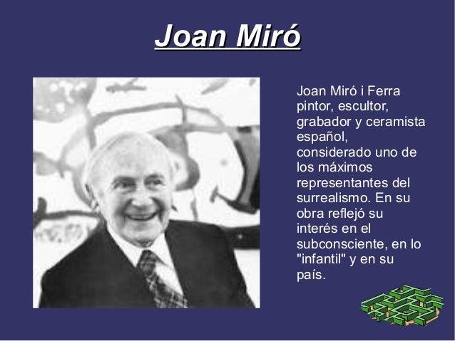 Joan Miró        Joan Miró i Ferra        pintor, escultor,        grabador y ceramista        español,        considerado...