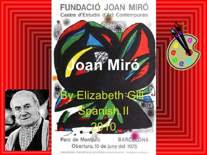 Joan Miró By Elizabeth Gill  Spanish II 2010