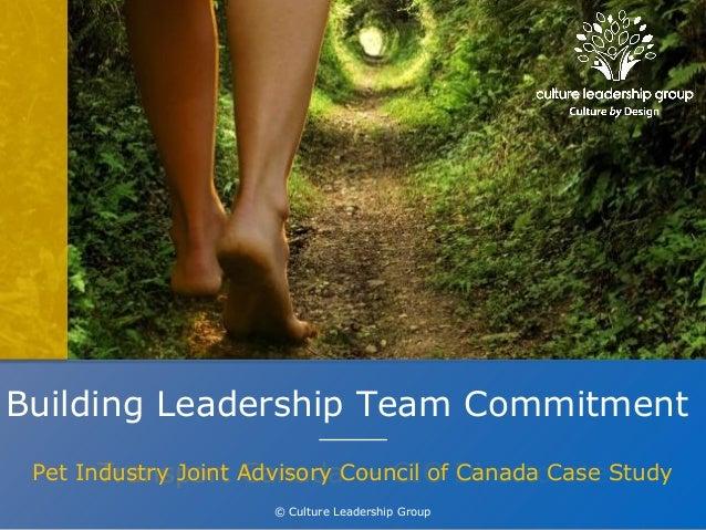 © Culture Leadership Group Transport Canada — CIO Directorate © Culture Leadership Group Pet Industry Joint Advisory Counc...