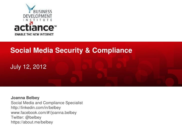 Social Media Security & ComplianceJuly 12, 2012Joanna BelbeySocial Media and Compliance Specialisthttp://linkedin.com/in/b...