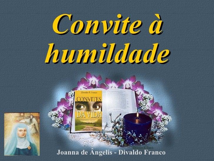 Convite à humildade Joanna de Ângelis - Divaldo Franco
