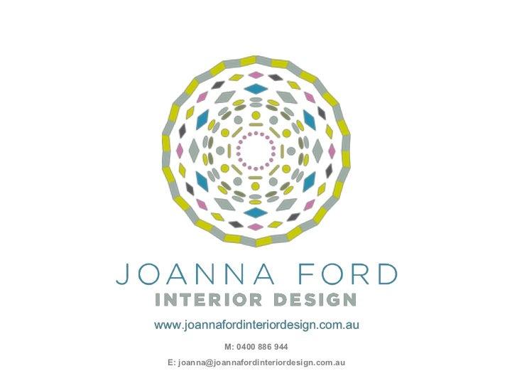 M: 0400 886 944E: Joanna@joannafordinteriordesign.com.au
