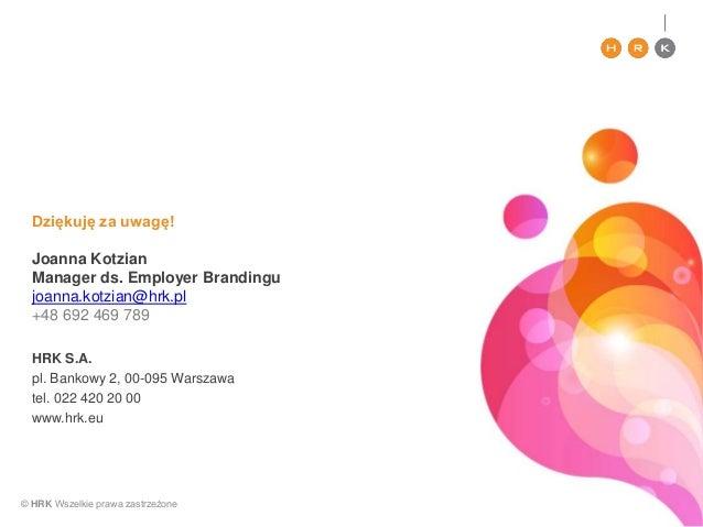 © HRK Wszelkie prawa zastrzeżone HRK S.A. pl. Bankowy 2, 00-095 Warszawa tel. 022 420 20 00 www.hrk.eu Dziękuję za uwagę! ...