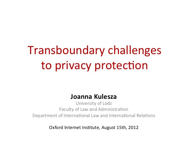 Transboundary	  challenges	  	    to	  privacy	  protec5on	                           Joanna	  Kulesza	                   ...