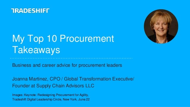 My Top 10 Procurement Takeaways Business and career advice for procurement leaders Joanna Martinez, CPO / Global Transform...