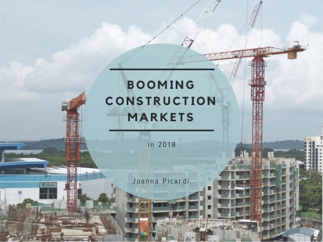 BOOMING CONSTRUCTION MARKETS in 2018 Joanna Picardi