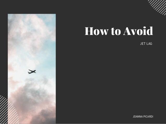 How to Avoid JET LAG JOANNA PICARDI