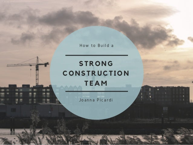 STRONG CONSTRUCTION TEAM How to Build a Joanna Picardi