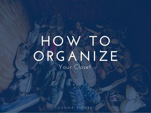 J O A N N A P I C A R D I HOW TO ORGANIZE Your Closet